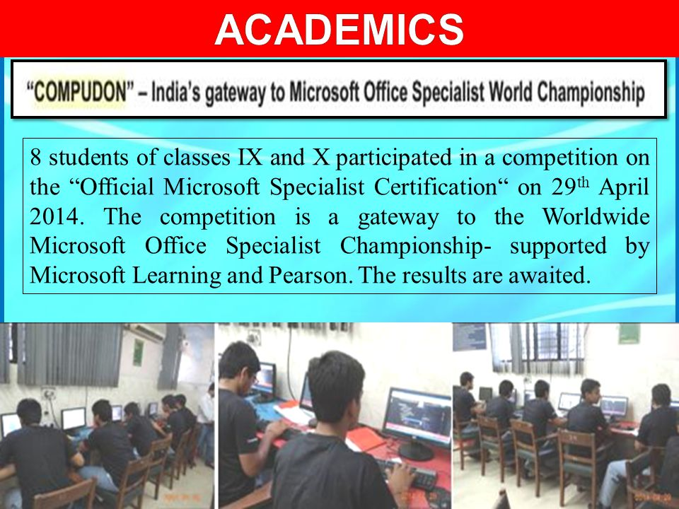 "8 students of classes IX and X participated in a competition on the ""Official Microsoft Specialist Certification"" on 29 th April 2014. The competition"