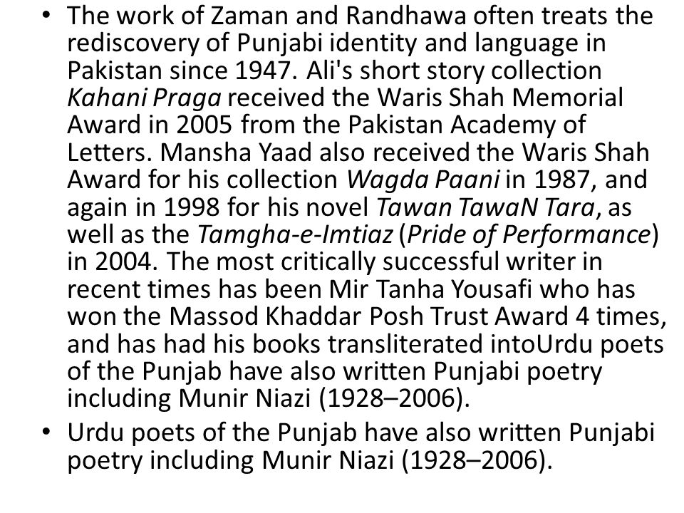 Eastern Punjab (India) Amrita Pritam (1919–2005), Shiv Kumar Batalvi (1936–1973), Surjit Paatar (1944–) and Pash (1950–1988) are some of the more prominent poets and writers of East Punjab (India).