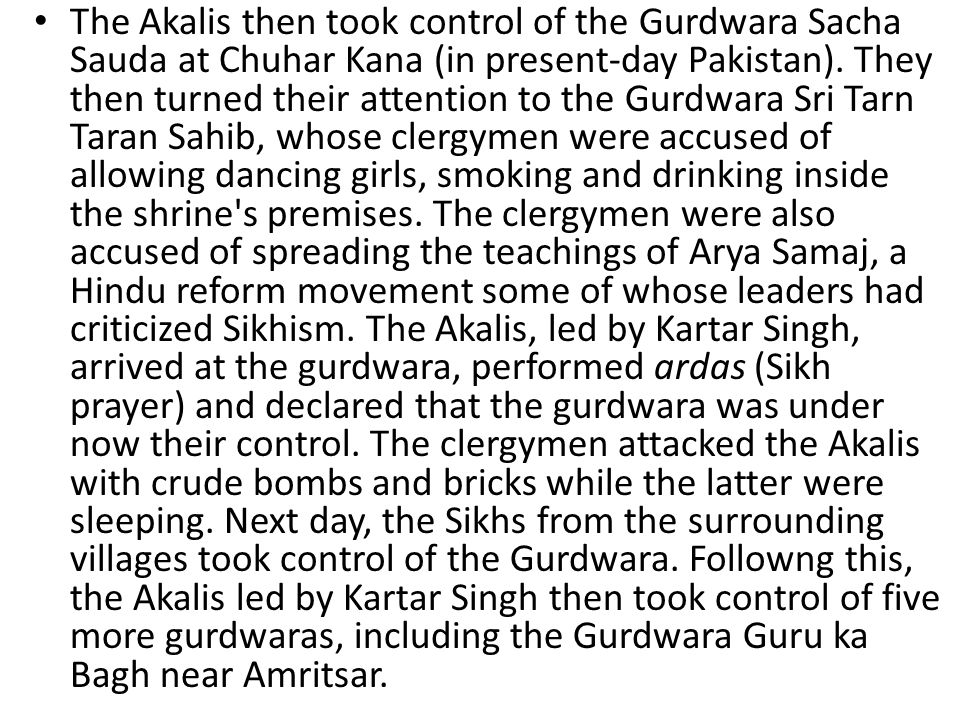 A section of Akalis rejected the peaceful methods adopted by SGPC, and formed the breakaway Babbar Akali movement to seize the control of the gurdwaras using violent methods.