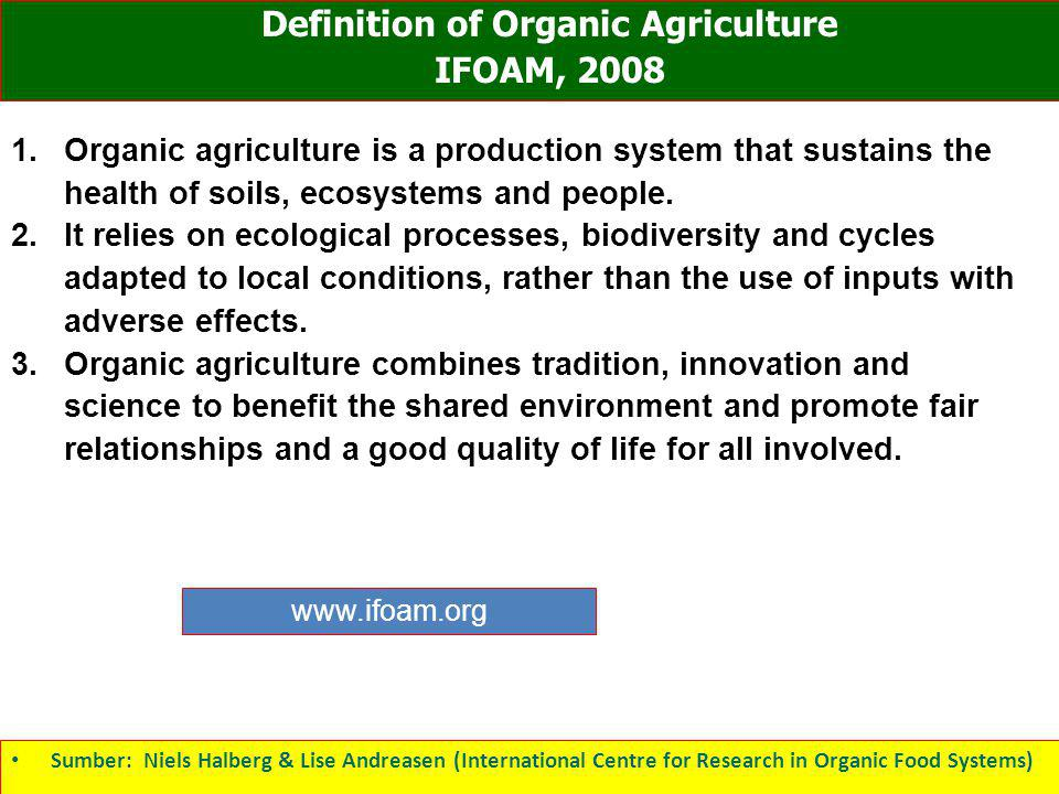 1.Organic agriculture is a production system that sustains the health of soils, ecosystems and people. 2.It relies on ecological processes, biodiversi