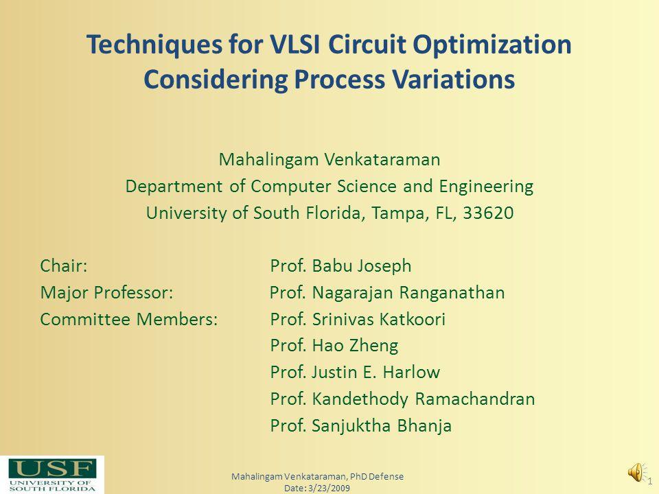 Techniques for VLSI Circuit Optimization Considering Process Variations Mahalingam Venkataraman Department of Computer Science and Engineering University of South Florida, Tampa, FL, 33620 Chair: Prof.