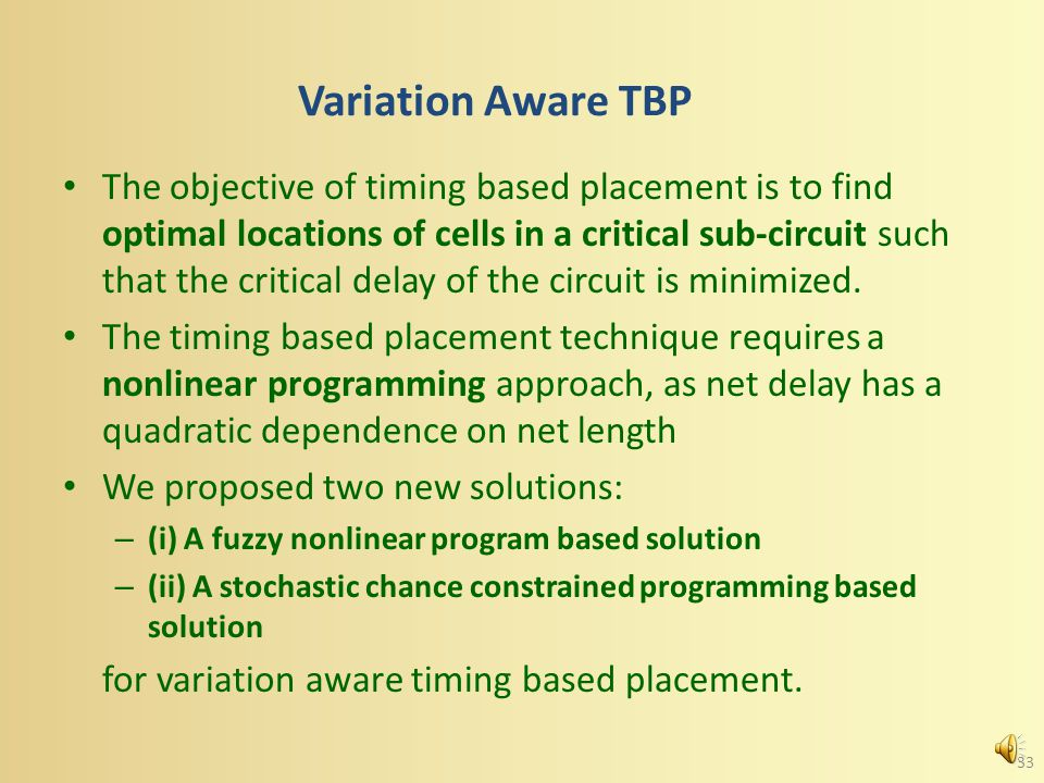 Timing Based Placement (TBP) Incremental placement for delay improvement is a crucial step in the post layout timing convergence flow The TBP performs