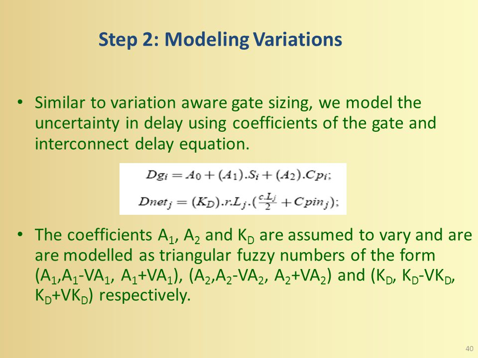 Step 1: Gate and Interconnect Delay models We model gate delay as linear function of gate size (s i ) and capacitance (C pi ). In timing based placeme