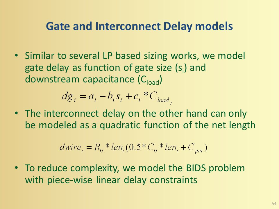 Logic Level Variation Aware BIDS We formulate the buffer insertion and driver sizing problem at the logic level as a piece-wise linear program with va