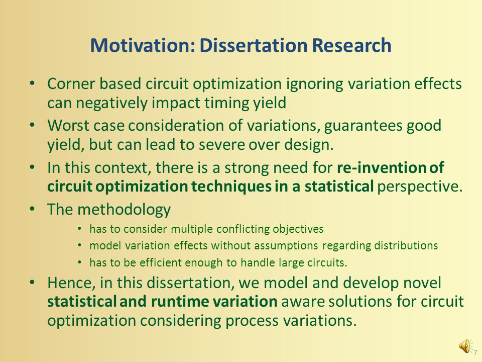 Motivation: Dissertation Research Corner based circuit optimization ignoring variation effects can negatively impact timing yield Worst case consideration of variations, guarantees good yield, but can lead to severe over design.