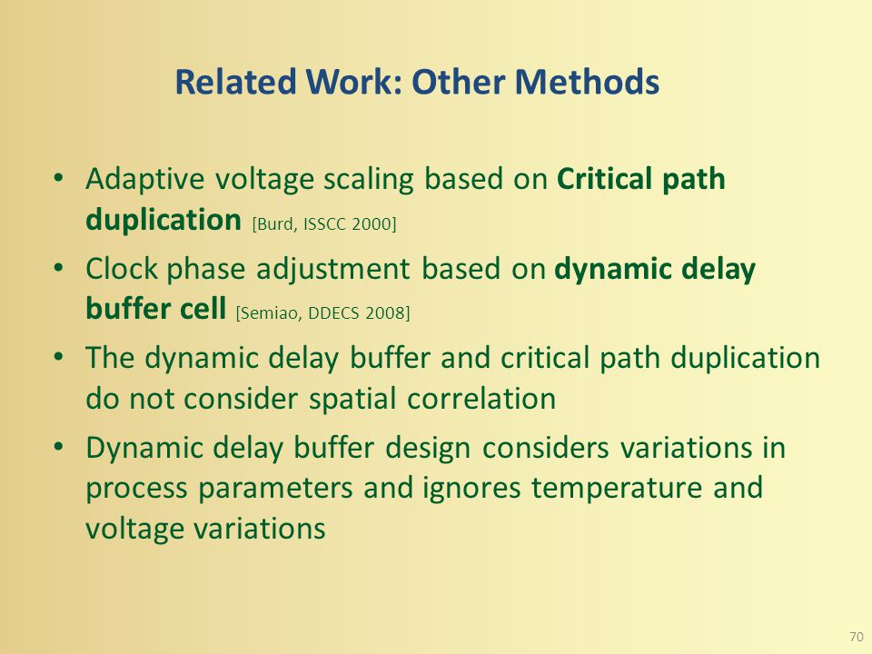 Related Work: Critical Path Isolation Based Variation Tolerance [Ghosh, ICCAD 2003] The methodology isolates critical paths. Evaluates the data in two