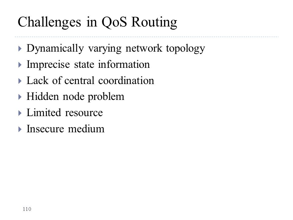 Challenges in QoS Routing  Dynamically varying network topology  Imprecise state information  Lack of central coordination  Hidden node problem 