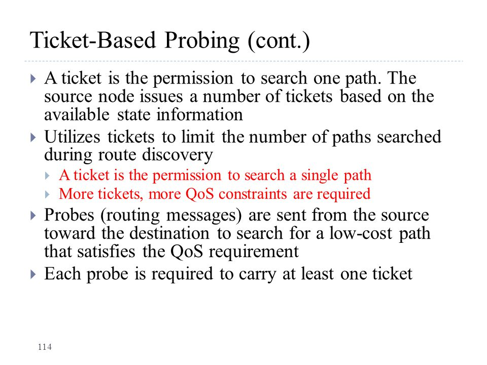 Ticket-Based Probing (cont.)  A ticket is the permission to search one path. The source node issues a number of tickets based on the available state