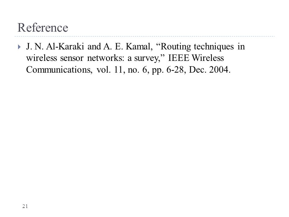 """Reference  J. N. Al-Karaki and A. E. Kamal, """"Routing techniques in wireless sensor networks: a survey,"""" IEEE Wireless Communications, vol. 11, no. 6,"""