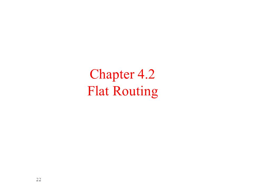 Chapter 4.2 Flat Routing 22