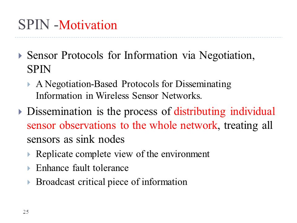 SPIN - Motivation  Sensor Protocols for Information via Negotiation, SPIN  A Negotiation-Based Protocols for Disseminating Information in Wireless S