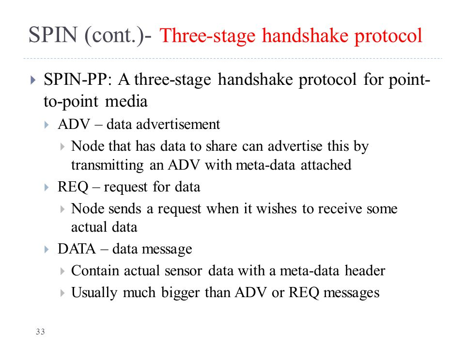 SPIN (cont.)- Three-stage handshake protocol  SPIN-PP: A three-stage handshake protocol for point- to-point media  ADV – data advertisement  Node t