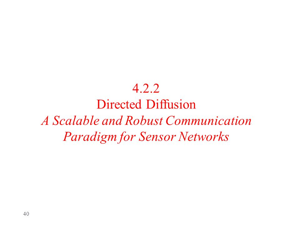 4.2.2 Directed Diffusion A Scalable and Robust Communication Paradigm for Sensor Networks 40