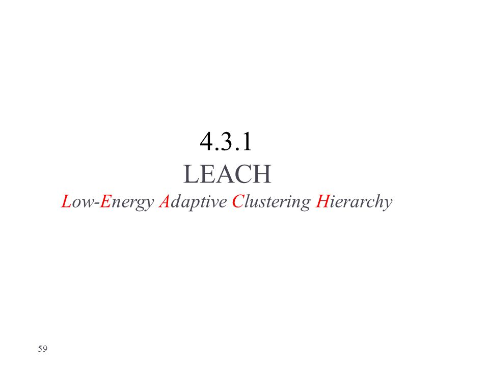4.3.1 LEACH Low-Energy Adaptive Clustering Hierarchy 59