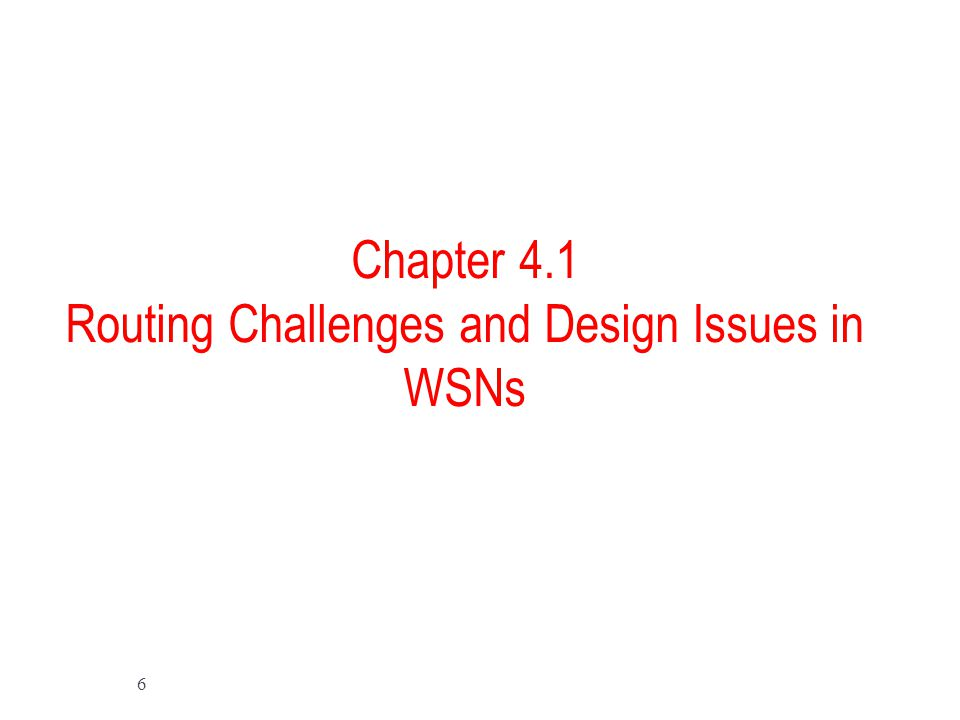 Chapter 4.1 Routing Challenges and Design Issues in WSNs 6
