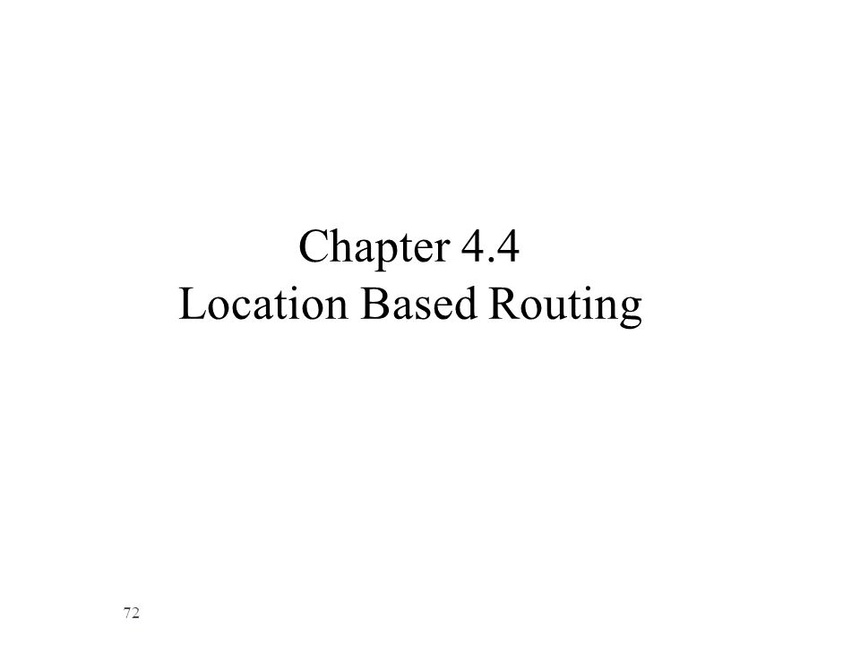 Chapter 4.4 Location Based Routing 72