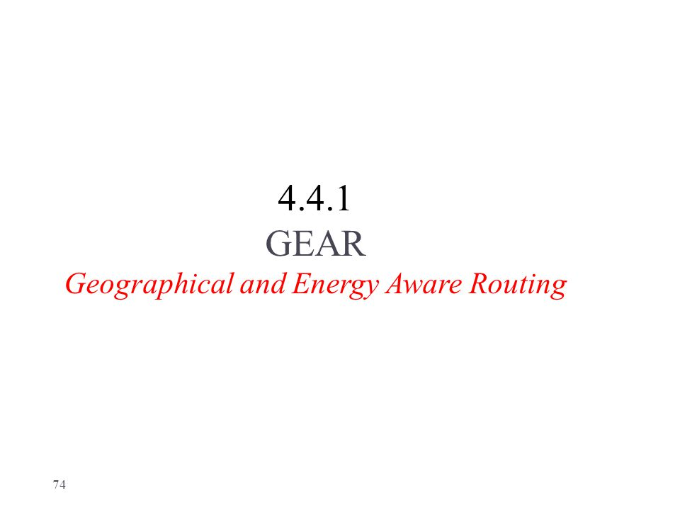 4.4.1 GEAR Geographical and Energy Aware Routing 74
