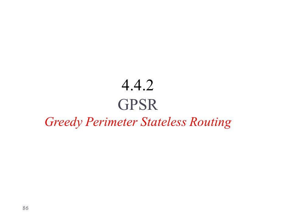 4.4.2 GPSR Greedy Perimeter Stateless Routing 86