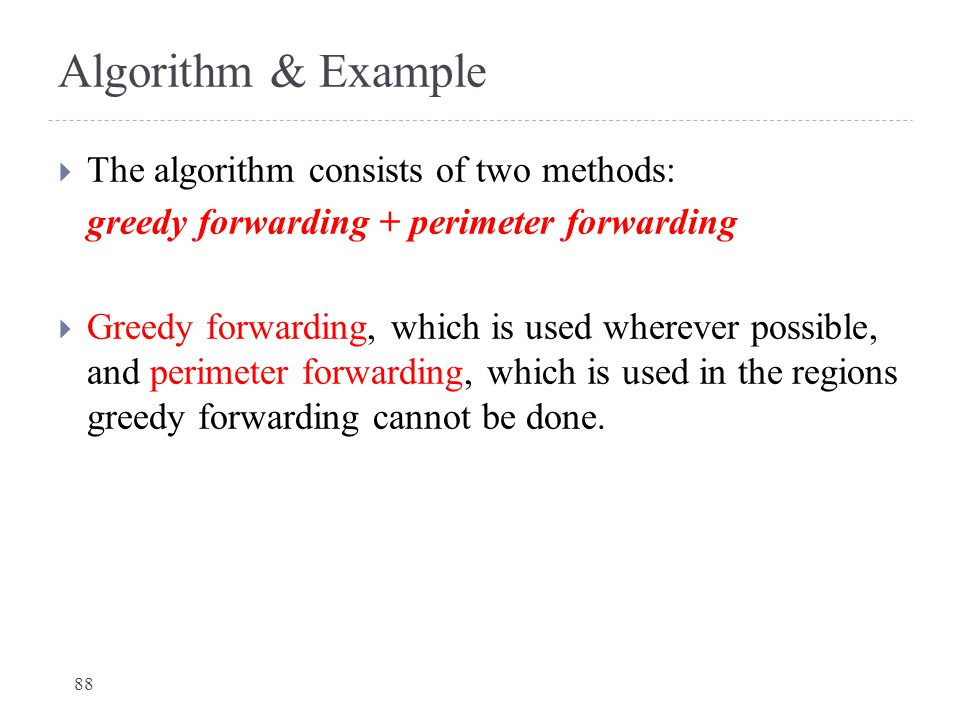 Algorithm & Example  The algorithm consists of two methods: greedy forwarding + perimeter forwarding  Greedy forwarding, which is used wherever poss