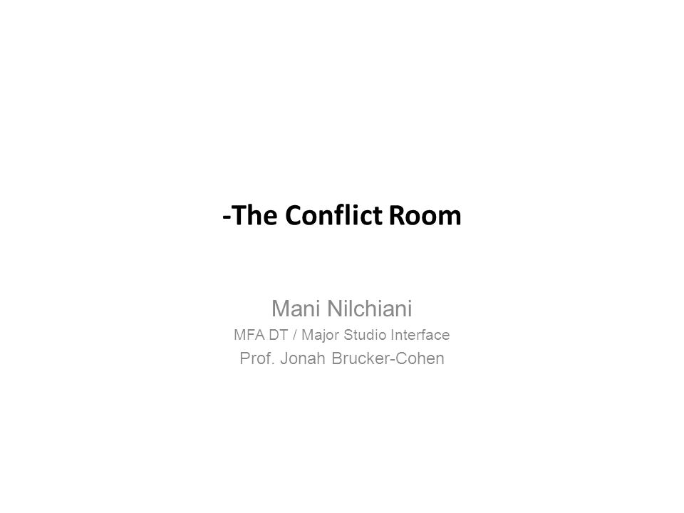 -The Conflict Room: Problem Statement The Conflict Room is an interactive installation piece that explores the impact of biased media on the formation of public opinion, especially nations in conflict, and more specifically, Iran and the U.S.