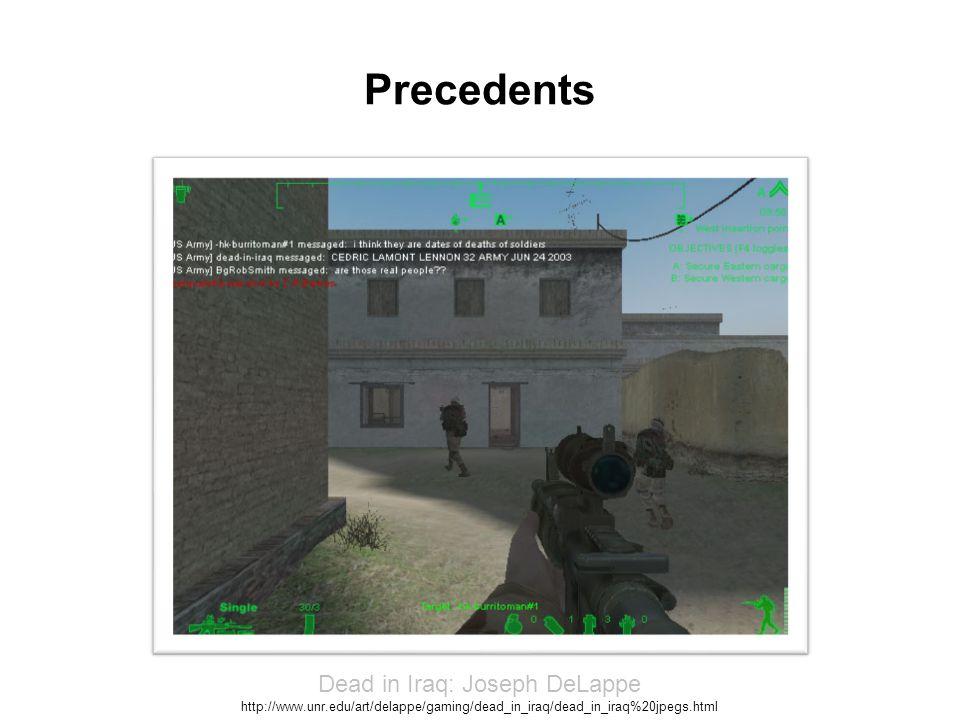 Precedents Dead in Iraq: Joseph DeLappe http://www.unr.edu/art/delappe/gaming/dead_in_iraq/dead_in_iraq%20jpegs.html