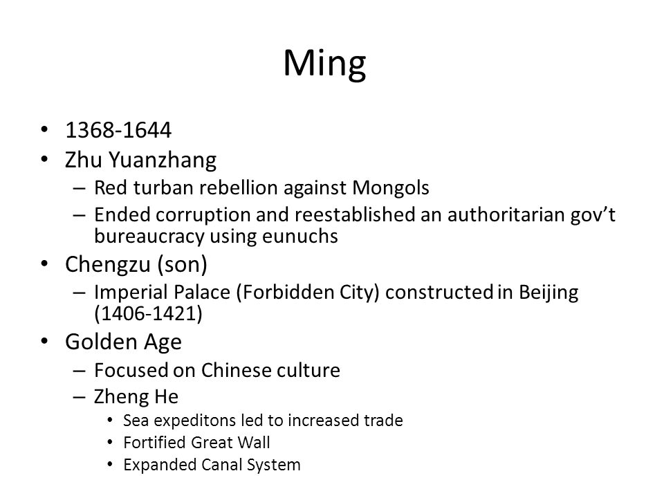 Ming 1368-1644 Zhu Yuanzhang – Red turban rebellion against Mongols – Ended corruption and reestablished an authoritarian gov't bureaucracy using eunu