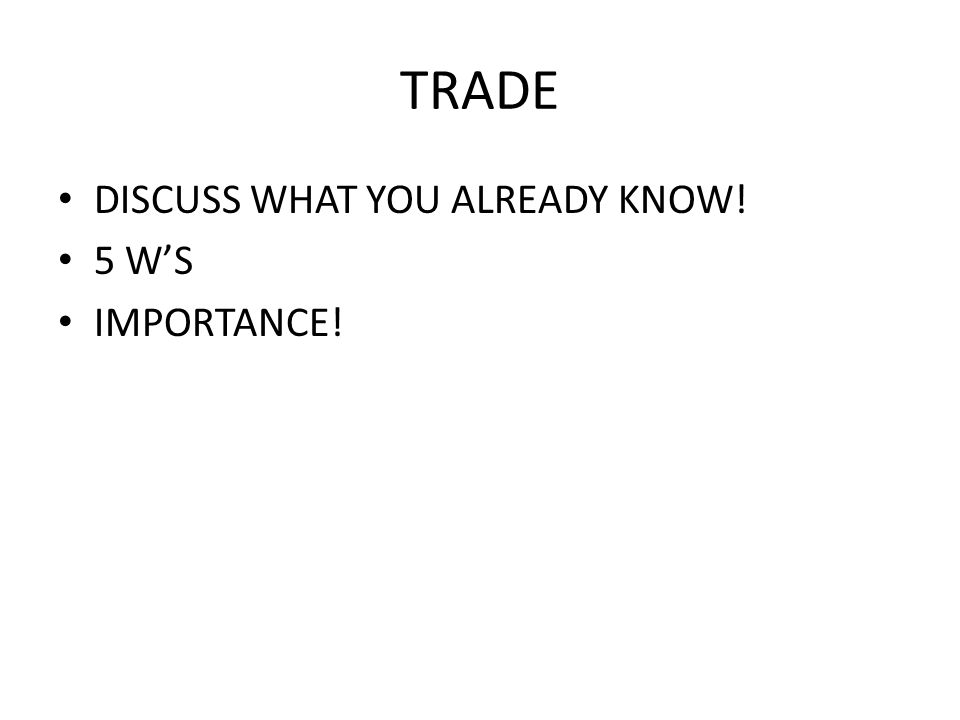 TRADE DISCUSS WHAT YOU ALREADY KNOW! 5 W'S IMPORTANCE!