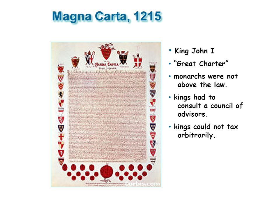 "Magna Carta, 1215 King John I King John I ""Great Charter"" monarchs were not above the law. kings had to consult a council of advisors. kings could not"