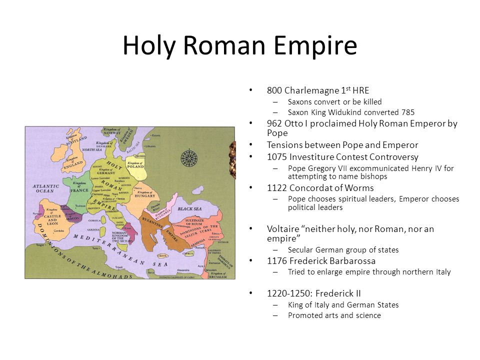 Holy Roman Empire 800 Charlemagne 1 st HRE – Saxons convert or be killed – Saxon King Widukind converted 785 962 Otto I proclaimed Holy Roman Emperor