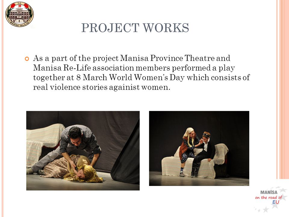 As a part of the project Manisa Province Theatre and Manisa Re-Life association members performed a play together at 8 March World Women's Day which consists of real violence stories againist women.