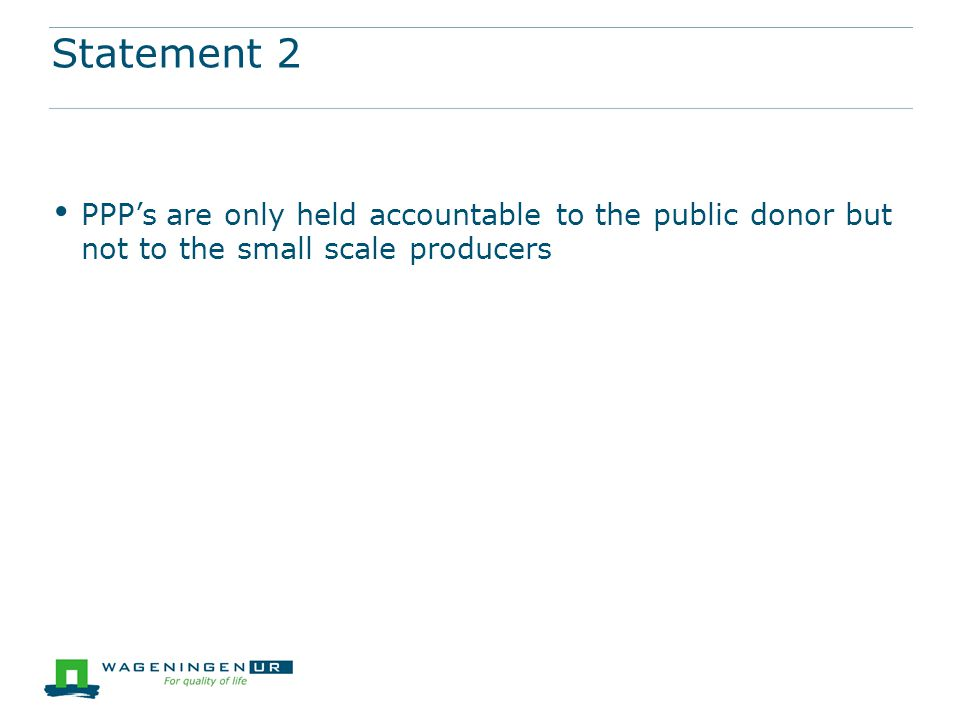 Statement 2 PPP's are only held accountable to the public donor but not to the small scale producers