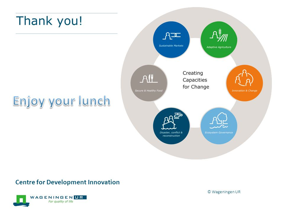 Thank you! © Wageningen UR Centre for Development Innovation
