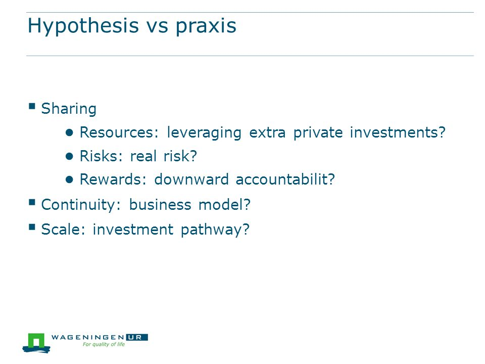 Hypothesis vs praxis  Sharing ● Resources: leveraging extra private investments.