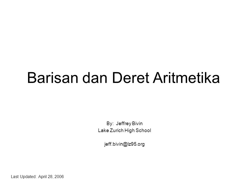 Barisan dan Deret Aritmetika By: Jeffrey Bivin Lake Zurich High School jeff.bivin@lz95.org Last Updated: April 28, 2006