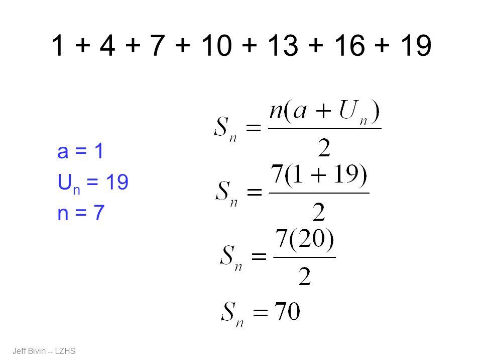1 + 4 + 7 + 10 + 13 + 16 + 19 a = 1 U n = 19 n = 7 Jeff Bivin -- LZHS