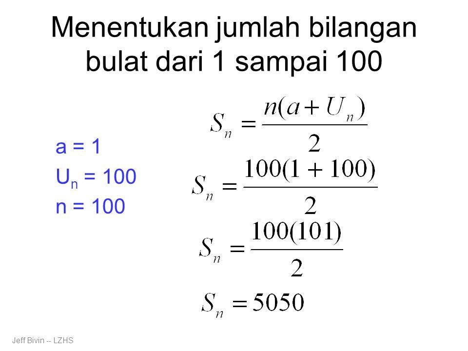 Menentukan jumlah bilangan bulat dari 1 sampai 100 a = 1 U n = 100 n = 100 Jeff Bivin -- LZHS