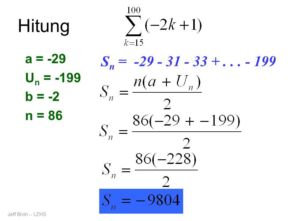 Hitung a = -29 U n = -199 b = -2 n = 86 S n = -29 - 31 - 33 +... - 199 Jeff Bivin -- LZHS
