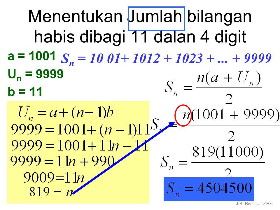 Menentukan Jumlah bilangan habis dibagi 11 dalan 4 digit a = 1001 U n = 9999 b = 11 S n = 10 01+ 1012 + 1023 +...