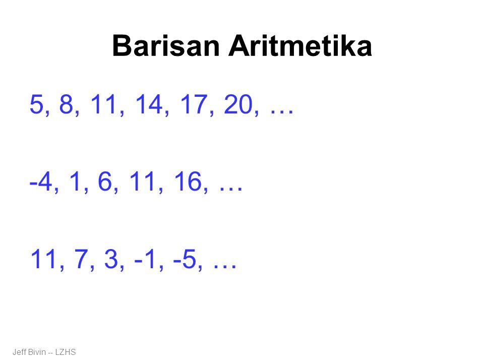 Barisan Aritmetika 5, 8, 11, 14, 17, 20, … 3n+2, … -4, 1, 6, 11, 16, … 5n – 9,...