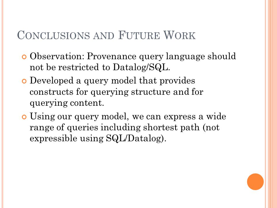 C ONCLUSIONS AND F UTURE W ORK Observation: Provenance query language should not be restricted to Datalog/SQL.