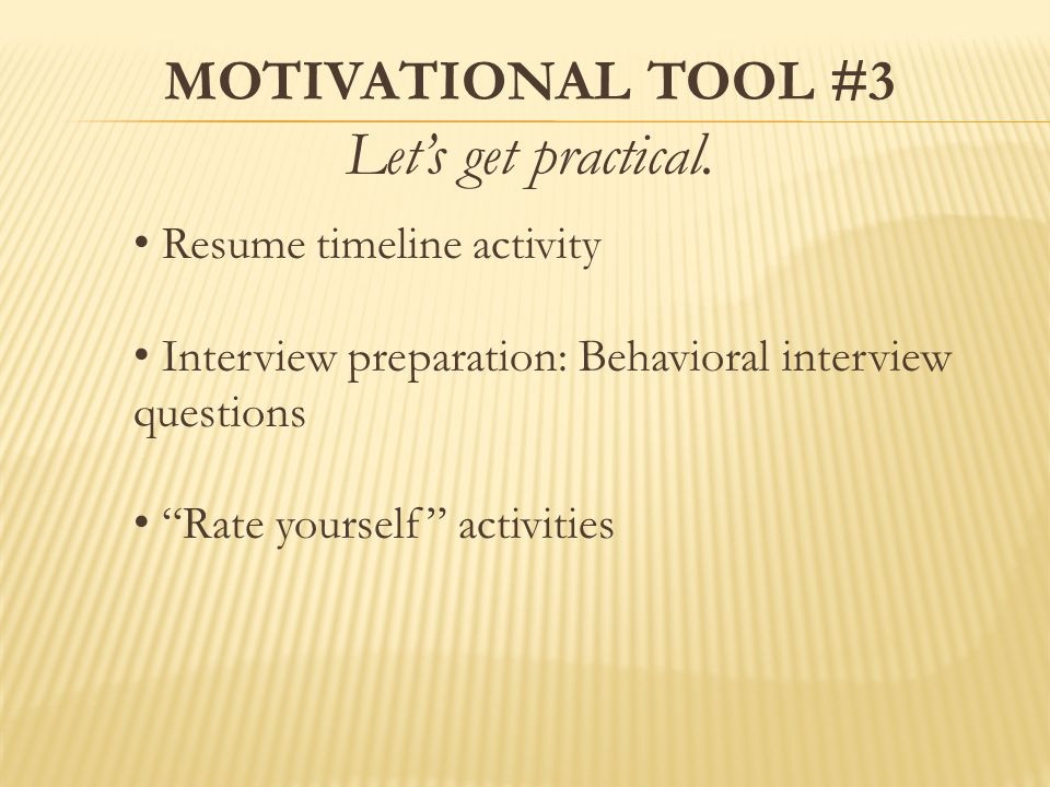 MOTIVATIONAL TOOL #3 Let's get practical.