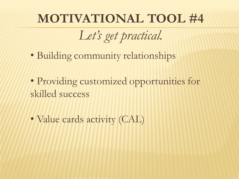 MOTIVATIONAL TOOL #4 Let's get practical.