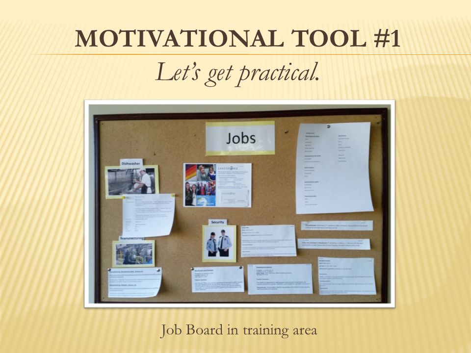 MOTIVATIONAL TOOL #1 Let's get practical. Job Board in training area