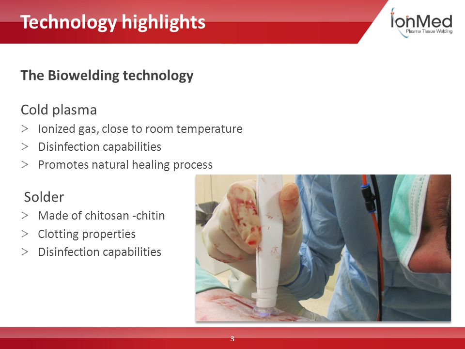 Cold plasma Ionized gas, close to room temperature Disinfection capabilities Promotes natural healing process Solder Made of chitosan -chitin Clotting