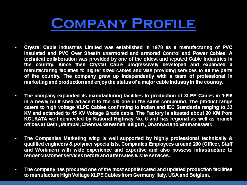 Company Profile Crystal Cable Industries Limited was established in 1979 as a manufacturing of PVC Insulated and PVC Over Sheath unarmored and armored Control and Power Cables.
