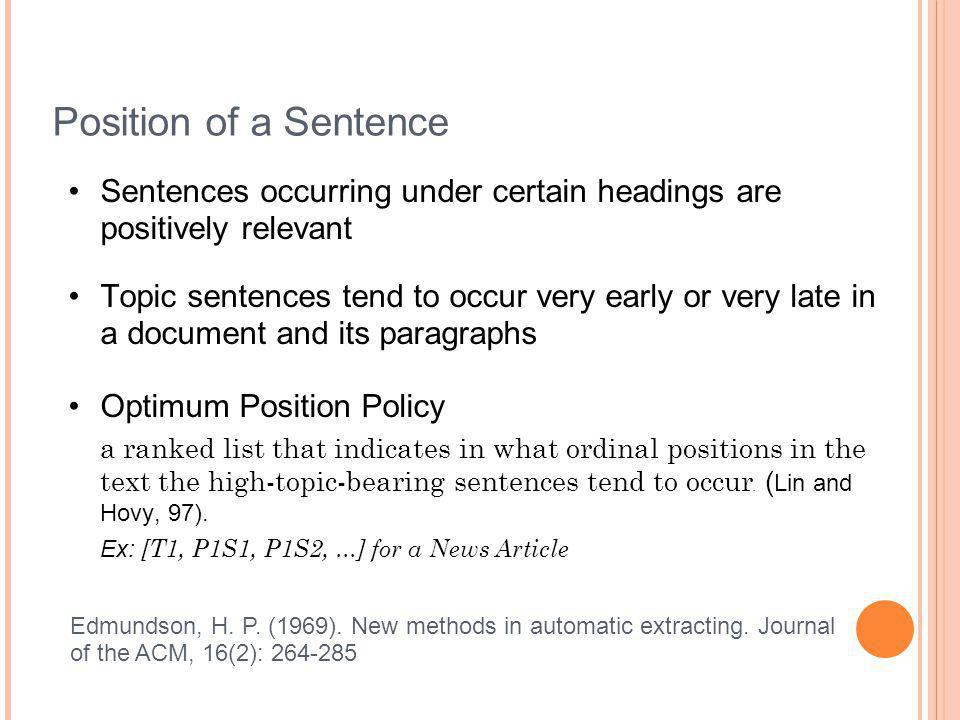 Position of a Sentence Sentences occurring under certain headings are positively relevant Topic sentences tend to occur very early or very late in a d
