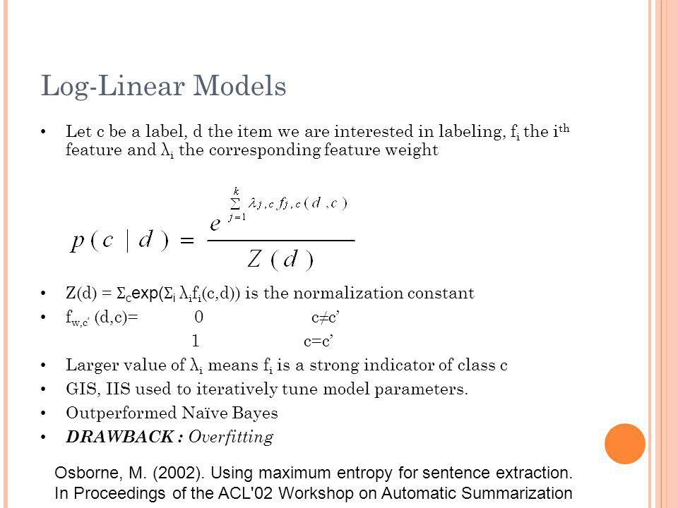 Log-Linear Models Let c be a label, d the item we are interested in labeling, f i the i th feature and λ i the corresponding feature weight Z(d) = Ʃ c