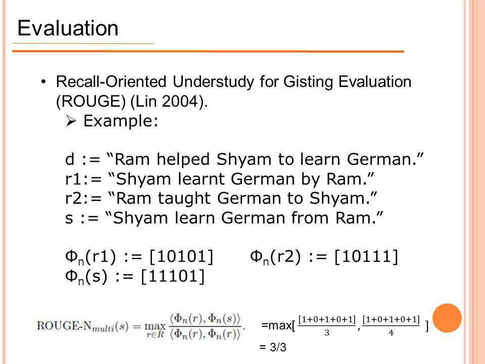 """Evaluation Recall-Oriented Understudy for Gisting Evaluation (ROUGE) (Lin 2004).  Example: d := """"Ram helped Shyam to learn German."""" r1:= """"Shyam learn"""