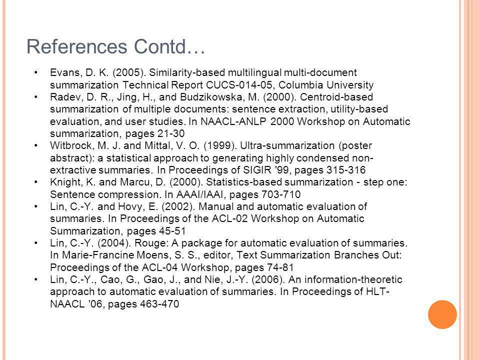 References Contd… Evans, D. K. (2005). Similarity-based multilingual multi-document summarization Technical Report CUCS-014-05, Columbia University Ra