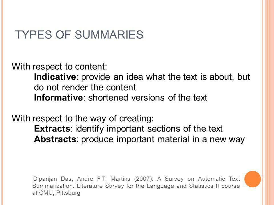 TYPES OF SUMMARIES With respect to content: Indicative: provide an idea what the text is about, but do not render the content Informative: shortened v